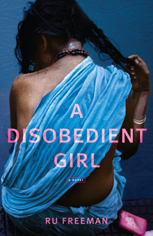 Review, Blog Tour, and Giveaway: A Disobedient Girl by Ru Freeman