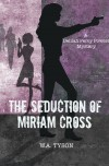 W. A. Tyson, author of The Seduction of Miriam Cross, on tour December 2013