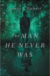 James L. Rubart, author of THE MAN HE NEVER WAS, on tour March/April 2018