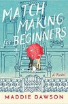 Maddie Dawson, author of MATCHMAKING FOR BEGINNERS, on tour May/June 2018