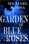 Michael Barsa, author of THE GARDEN OF BLUE ROSES, on tour May/June 2018