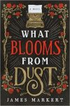 James Markert, author of WHAT BLOOMS FROM DUST, on tour June/July 2018