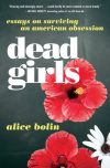 Alice Bolin, author of Dead Girls, on tour June/July 2018