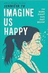 Jennifer Yu, author of IMAGINE US HAPPY, on tour October 22nd-28th